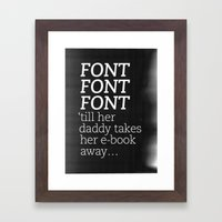 Font Font Font 'till her daddy takes her e-book away Framed Art Print
