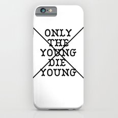 Only The Young Die Young Slim Case iPhone 6s