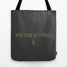 Being Crazy isn't Enough Tote Bag