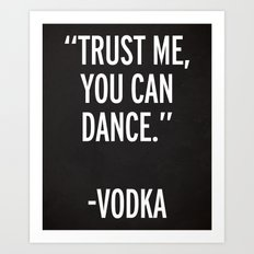 Trust Me Dance Vodka Funny Quote Art Print