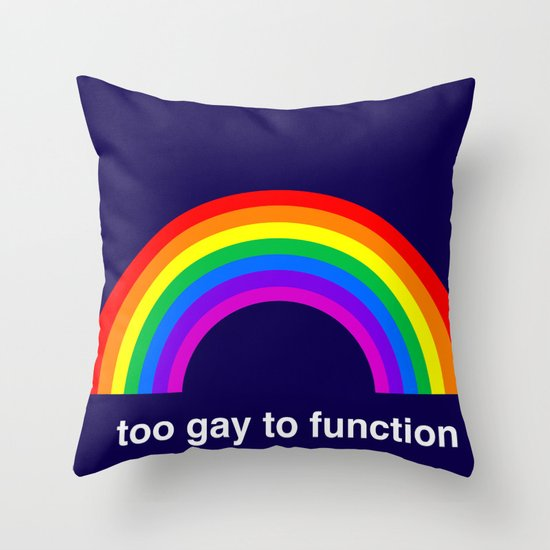 Too Gay To Function Throw Pillow
