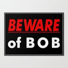 Beware of BOB Canvas Print