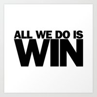 All We Do is Win Art Print