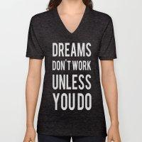 Dreams Don't Work Unless… Unisex V-Neck