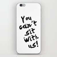 You Can't Sit With Us! - quote from the movie Mean Girls iPhone & iPod Skin