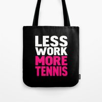 Less work more tennis Tote Bag