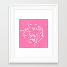 GET OUT THERE & TRY Framed Art Print