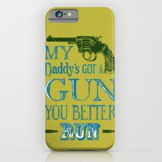 Daddy's Got A Gun iPhone 6s Slim Case
