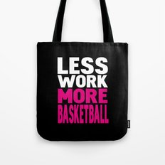 Less work more basketball Tote Bag