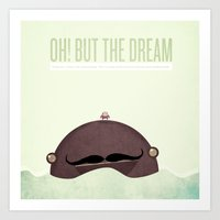 oh! but the dream it's not over... in fact, it has only just begun.  Art Print