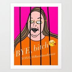 Bye, bitch. Art Print