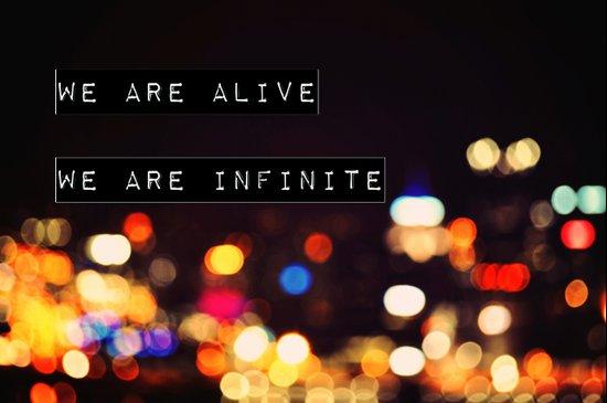 We are Alive, We are Infinite Art Print