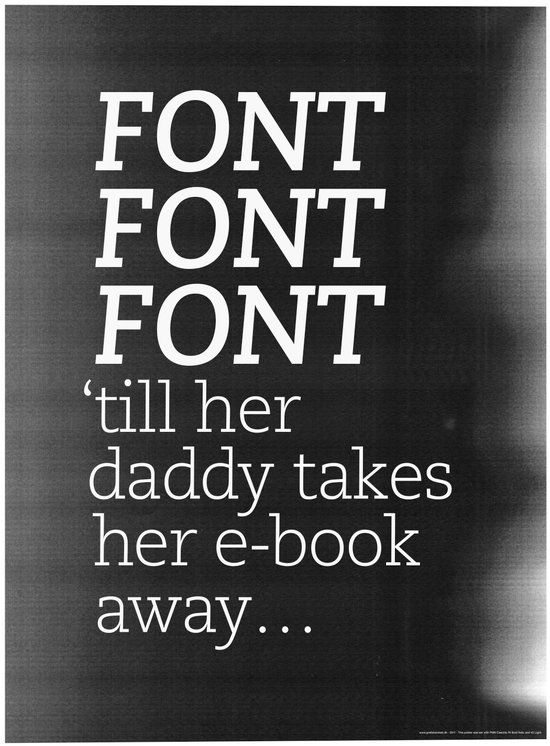 Font Font Font 'till her daddy takes her e-book away Art Print