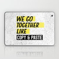 We Go Together Like Copy and Paste Laptop & iPad Skin