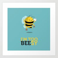 I'm too beesy Art Print
