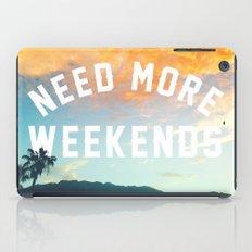 NEED MORE WEEKENDS iPad Case