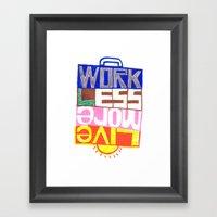 Work Less, Live More Framed Art Print