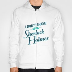 I Don't Shave for Sherlock Holmes Hoody