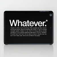 Whatever.* Applies to pretty much everything iPad Case