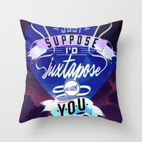 Juxtapozed with you Throw Pillow