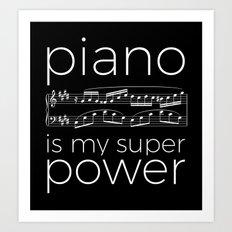 Piano is my super power (black) Art Print