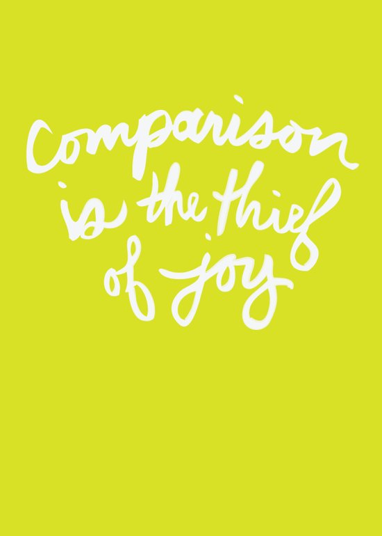 """Comparison is the Thief of Joy"" Art Print"