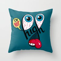 I'm Not High Throw Pillow