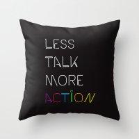 Less Talk More Action Throw Pillow