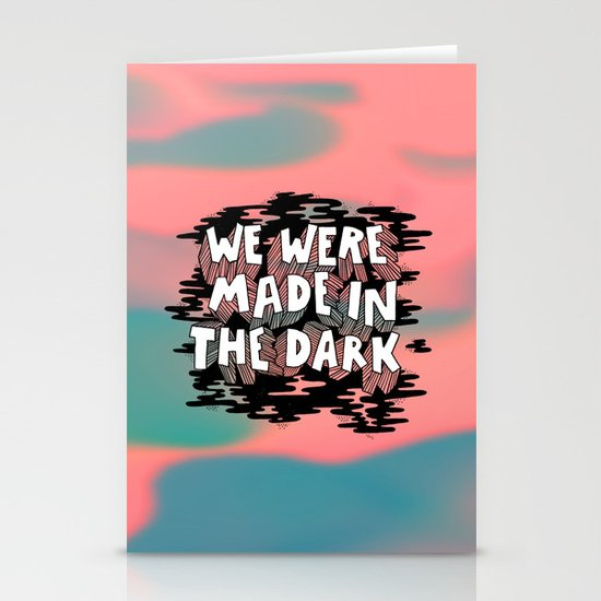 We were made in the Dark Stationery Card