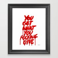 You Get What You Give Framed Art Print