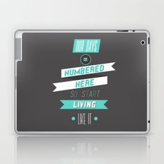 Our Days Are Numbered Here So Start Living Like It Laptop & iPad Skin
