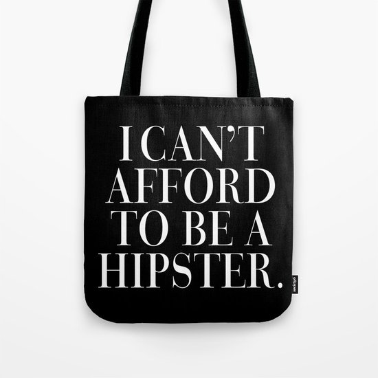 I can't afford to be a hipster. Tote Bag
