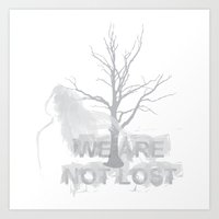 WE ARE NOT LOST Art Print