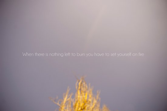 WHEN THERE IS NOTHING LEFT TO BURN Art Print
