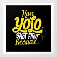 Han Yolo Shot First Because Art Print