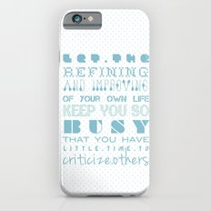 Let the refining and improving of your own life keep you so busy... iPhone 6s Slim Case
