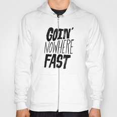Goin' Nowhere Fast Hoody