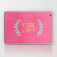 YOU'RE SO PRETTY Laptop & iPad Skin