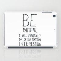 Be patient. iPad Case