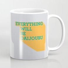 Everything Will Be DAIJOUBU Mug