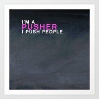 I'm A Pusher I PUSH Peop… Art Print
