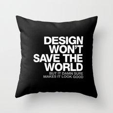 DESIGN WON'T SAVE THE WORLD Throw Pillow