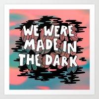 We were made in the Dark Art Print