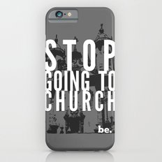 Stop Going to Church...Be. iPhone 6 Slim Case