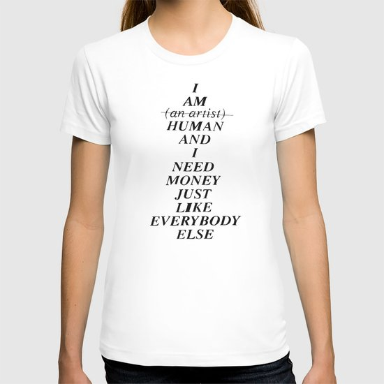I AM HUMAN AND I NEED MONEY JUST LIKE EVERYBODY ELSE DOES T-shirt