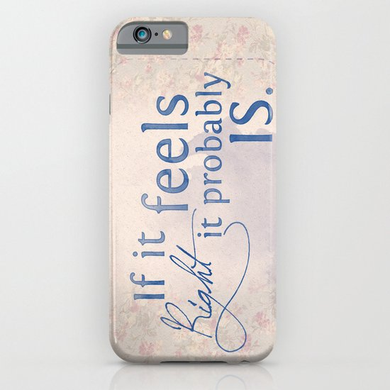 If it feels right, it probably is iPhone & iPod Case