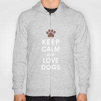 Keep Calm and Love Dogs Hoody