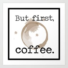 But First, Coffee. Art Print