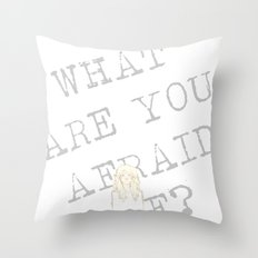 What are you afraid of? (version 2) Throw Pillow