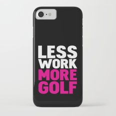 Less work more golf iPhone 7 Slim Case